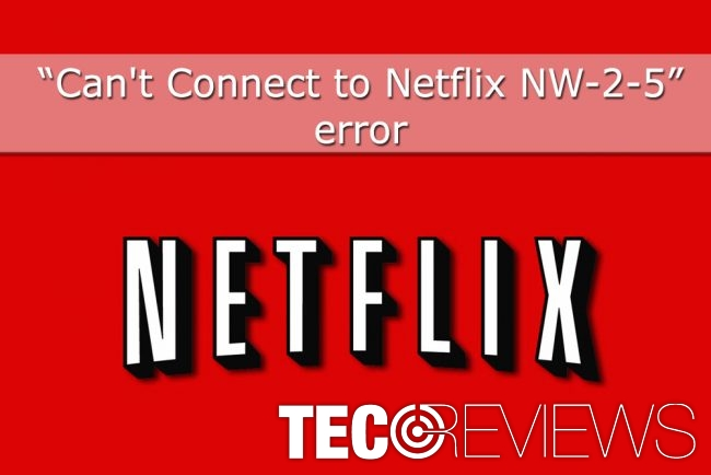 "How to fix ""Can't Connect to Netflix NW-2-5"" error? 